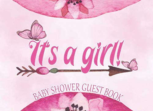 (It's A Girl Baby Shower Guest Book: A Keepsake, Gift Log, Special Moments & More:  Pink Arrow Butterflies & Flower Cover)