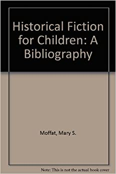 Historical Fiction for Children: A Bibliography