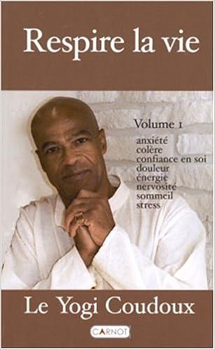 Livre gratuits Respire la vie, tome 1 : Anxiété - Colère - Confiance en soi - Douleur - Énergie - Nervosité - Sommeil - Stress pdf