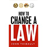 How to Change a Law: Improve Your Community, Influence Your Country, Impact the World.