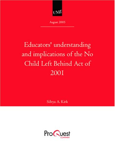 Educators understanding and implications of the No Child Left Behind Act of 2001 Educators understanding and implications of the No Child Left Behind Act of 2001