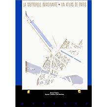 MÉTROPOLE IMAGINAIRE UN ATLAS DE PARIS (LA)
