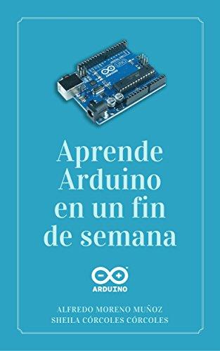 Aprende Arduino en un fin de semana par Alfredo Moreno Muñoz