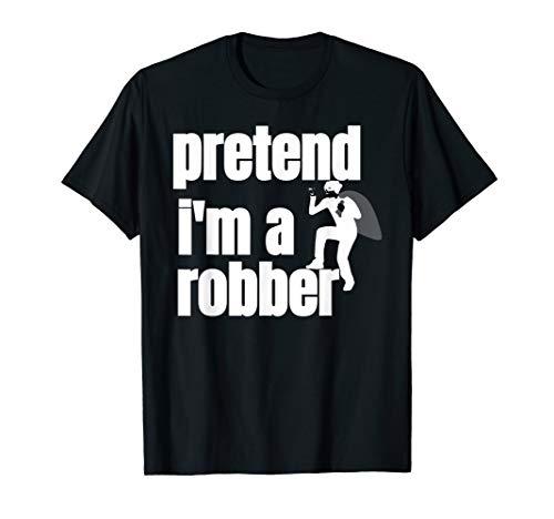 Pretend Im A Robber T-Shirt Robber Costume Shirt