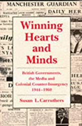 Winning Hearts and Minds: British Governments, the Media and Colonial Counter-insurgency, 1944-60