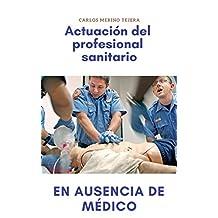 Actuación del profesional sanitario en ausencia de médico (Spanish Edition)