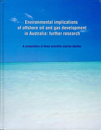 Environmental Implications of Offshore Oil and Gas Development in Australia: Further Research - A Compilation of Three Marine Studies (Research Institute Of Petroleum Exploration And Development)
