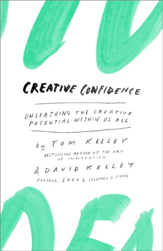 Creative Confidence: Unleashing the Creative Potential Within Us All cover