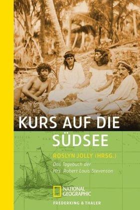 Kurs auf die Südsee: Das Tagebuch der Mrs. Robert Louis Stevenson (National Geographic Taschenbuch, Band 305)