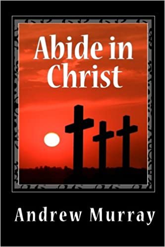 Abide in Christ by Andrew Murray (2010-11-22)
