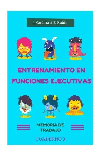 Entrenamiento en Funciones Ejecutivas. Memoria de Trabajo. Cuaderno 3.: Fichas para trabajar Funciones Ejecutivas. Memoria de Trabajo. Cuaderno 3. (Volume 3) (Spanish Edition)