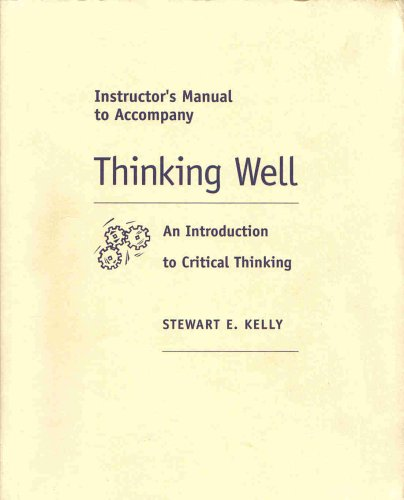 Instructor's Manual to Accompany Thinking Well : An Introduction to Critical Thinking