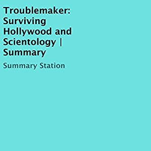 Troublemaker: Surviving Hollywood and Scientology Summary Audiobook