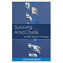 Surviving Amid Chaos: Israel's Nuclear Strategy (Weapons of Mass Destruction)
