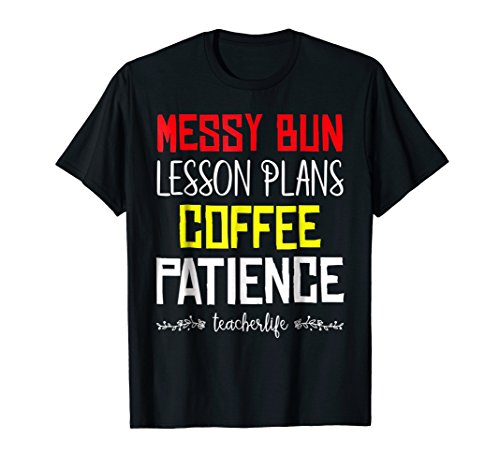 Teacher - Messy bun Lesson plans Coffee Patience T-Shirt
