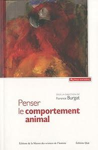 Penser le comportement animal : Contribution à une critique du réductionnisme par Florence Burgat