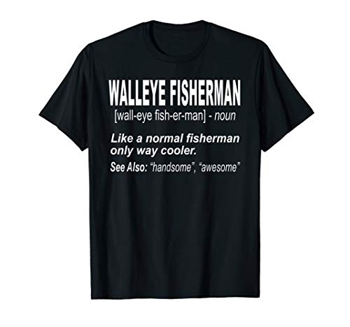Walleye Fishing T-Shirt for people Who Fish for ()