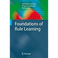 Foundations of Rule Learning (Cognitive Technologies)