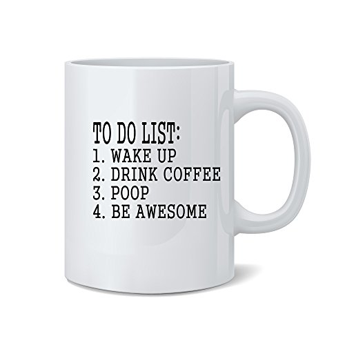 Mad Ink Fashions to Do List: Wake Up, Drink Coffee, Poop, Be Awesome - Funny Mug - White 11 Oz. Coffee Mug - Great Novelty Gift for Mom, Dad, Co-Worker, Boss