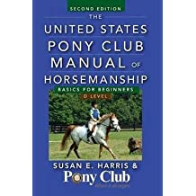 Susan E. Harris: The United States Pony Club Manual of Horsemanship : Basics for Beginners/D Level (Paperback); 2012 Edition