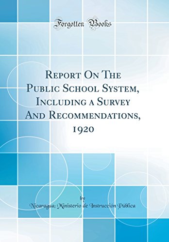 Report on the Public School System, Including a Survey and Recommendations, 1920 (Classic Reprint) (Spanish Edition) [Nicaragua Ministerio De Instr Publica] (Tapa Dura)