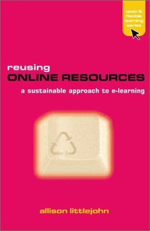 Reusing Online Resources: A Sustainable Approach to E-learning (Open and Flexible Learning Series) by Littlejohn, Allison published by Routledge