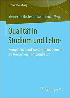 Qualität in Studium und Lehre: Kompetenz- und Wissensmanagement im steirischen Hochschulraum Lernweltforschung