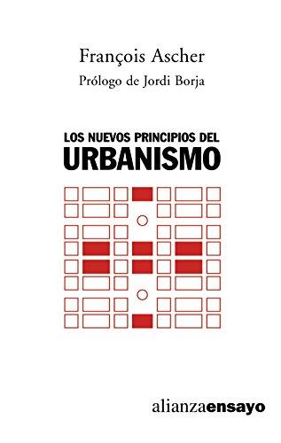 Los nuevos principios del urbanismo / The urban new principles: El Fin De Las Ciudades No Esta a La Orden Del Dia (Alianza Ensayo) (Spanish Edition)
