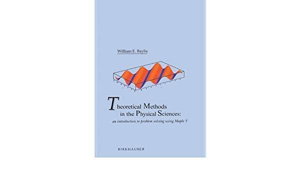 Theoretical Methods in the Physical Sciences: An introduction to problem solving using Maple V