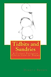 Tidbits and Sundries: A Cutesy Patootsy Collection of Poems (Volume 1)