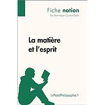 La matière et l'esprit (Fiche notion): LePetitPhilosophe.fr - Comprendre la philosophie (Notion philosophique t. 21) (French Edition)