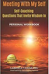 Meeting With My Self (Workbook): Self-Coaching Questions That Invite the Wisdom In (Photo-Coaching) Paperback