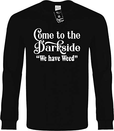 Funny Long Sleeve Size 2X (Come to The Dark Side WE Have Weed) Novelty Tee