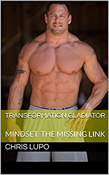 TRANSFORMATION GLADIATOR: MINDSET: THE MISSING LINK by [LUPO, CHRIS]