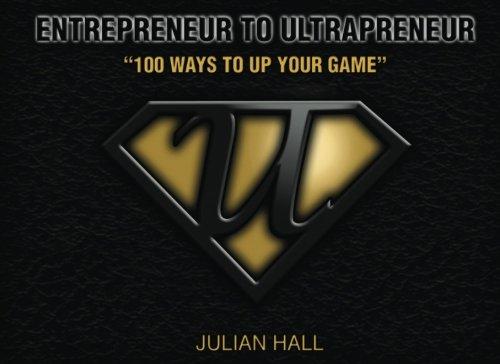 Entrepreneur to Ultrapreneur: 100 Ways to Up Your GAME (Volume 1)