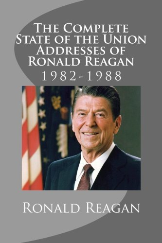The Complete State of the Union Addresses of Ronald Reagan: 1982-1988 PDF