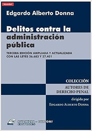 Delitos contra la administración pública: Edgardo Alberto Donna: 9789873012860: Amazon.com: Books