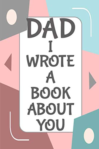 Dad I Wrote A Book About You: Fill In The Blank Book With Prompts About What I Love About Dad/ Father's Day/ Birthday Gifts From Kids (Fathers Day Arts And Crafts Ideas For Toddlers)