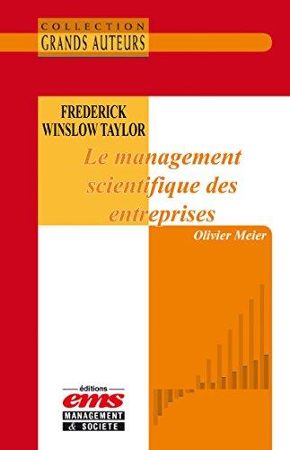 Frederick Winslow Taylor - Le management scientifique des entreprises (Les Grands Auteurs) (French Edition) (Frederick Taylor One Best Way)