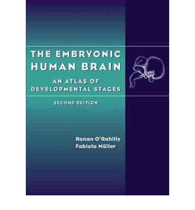 [(The Embryonic Human Brain: An Atlas of Developmental Stages)] [Author: Ronan R. O'Rahilly] published on (September, 1999)