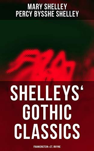 Shelleys' Gothic Classics: Frankenstein & St. Irvyne -