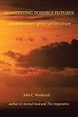 Manifesting Possible Futures: Towards a New Genre of Literature Kindle Edition