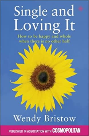 Single and loving it how to be happy and whole when there is no single and loving it how to be happy and whole when there is no other half amazon wendy bristow 9780722540152 books ccuart Gallery