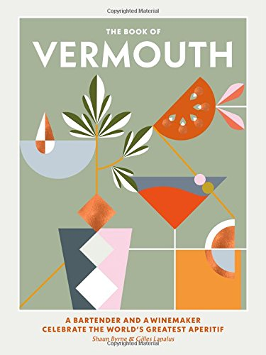 The Book of Vermouth: A Bartender and a Winemaker Celebrate the World's Greatest Aperitif ()