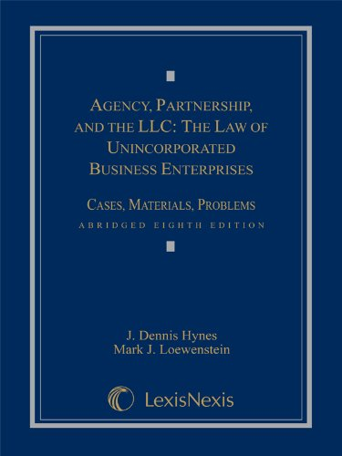 Agency, Partnership and the LLC: The Law of Unincorporated Business Enterprises, Cases, Materials, Problems