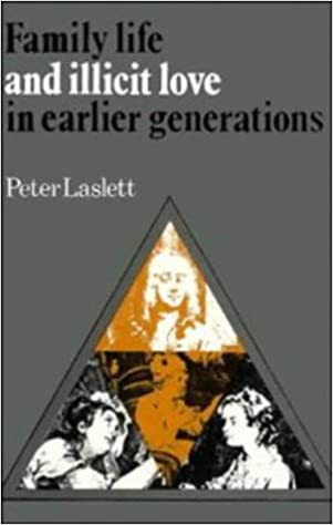 com family life and illicit love in earlier generations  com family life and illicit love in earlier generations essays in historical sociology 9780521214087 peter laslett books