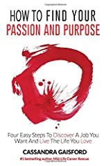 How To Find Your Passion And Purpose: Four Easy Steps to Discover A Job You Want And Live the Life You Love (The Art of Living) Paperback