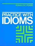 Practice with Idioms, Ronald E. Feare, 0195027825