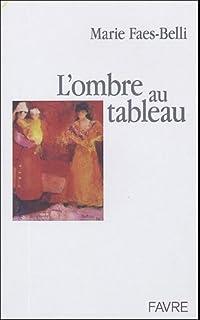 L'ombre au tableau, Faes-Belli, Marie