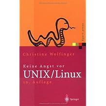 Keine Angst vor UNIX/Linux: Ein Lehrbuch für Ein- und Umsteiger in UNIX (Solaris, HP-UX, AIX, ...) und Linux
